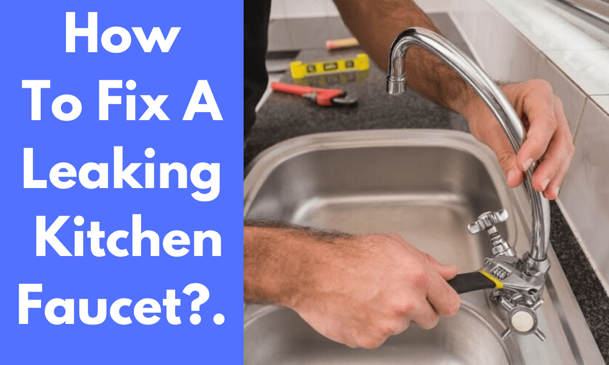 How to fix a leaking Kitchen Faucet
