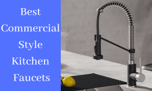 Best Commercial Style Kitchen Faucets